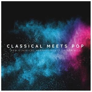 Various Artists - Classical Meets Pop: New Classical Arrangements of Pop Hits