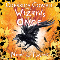 Cressida Cowell - The Wizards of Once: Never and Forever artwork