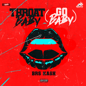 Throat Baby (Go Baby) - BRS Kash