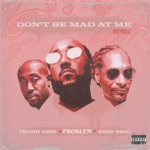 Problem, Freddie Gibbs & Snoop Dogg - Don't Be Mad At Me (Remix)