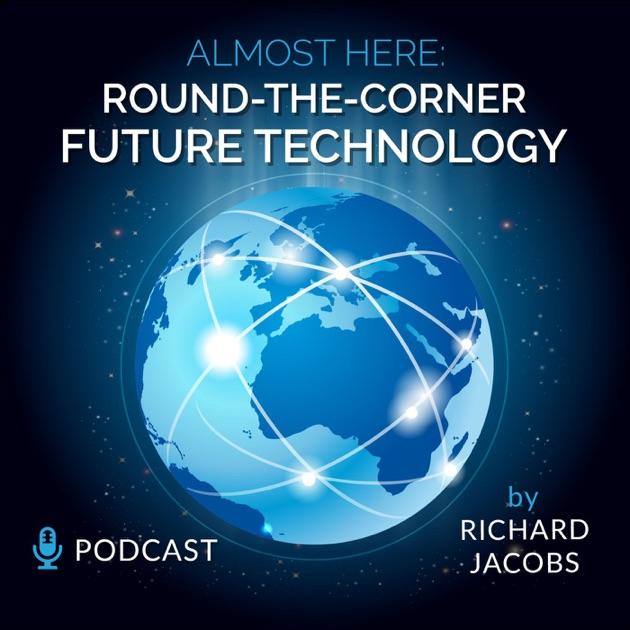 Future Tech Almost Here Round The Corner Future Technology Podcast