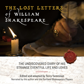 The Lost Letters of William Shakespeare: The Undiscovered Diary of His Strange Eventful Life and Loves (Unabridged) audiobook