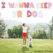 illuminati hotties - I Wanna Keep Yr Dog