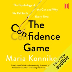 The Confidence Game: The Psychology of the Con and Why We Fall for It Every Time (Unabridged)