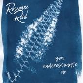 Roseanne Reid - You Underestimate Me