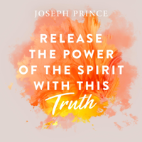 Joseph Prince - Release the Power of the Spirit with This Truth artwork