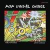 Pop Ungal Choice