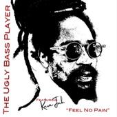 Kava Jah;The Ugly Bass Player - Feel No Pain (feat. Kava Jah)