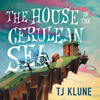 TJ Klune - The House in the Cerulean Sea  artwork