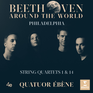Quatuor Ébène - Beethoven Around the World: Philadelphia, String Quartets Nos 1 & 14