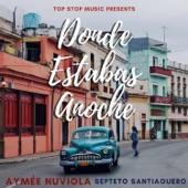 Septeto Santiaguero - Donde Estabas Anoche