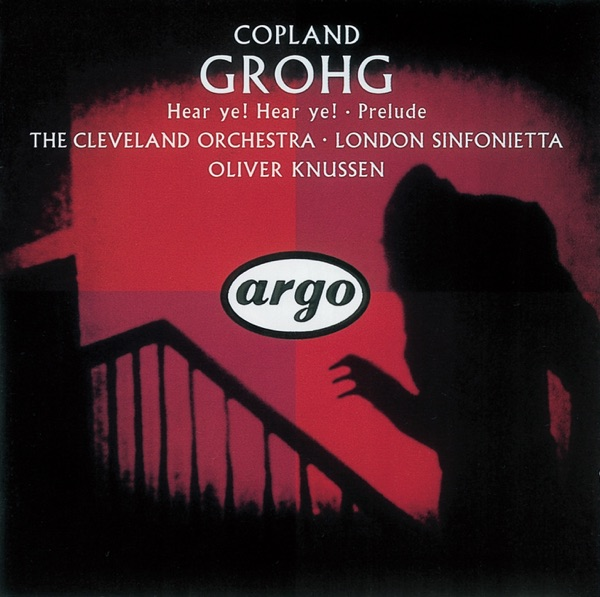 Copland: Grohg, Prelude for Chamber Orchestra, Hear Ye! Hear Ye!