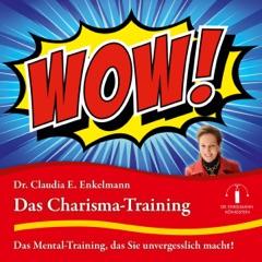 Das Charisma-Training: Das Mental-Training, das Sie unvergesslich macht!
