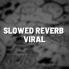 Slowed Reverb Viral (Remix) - Single