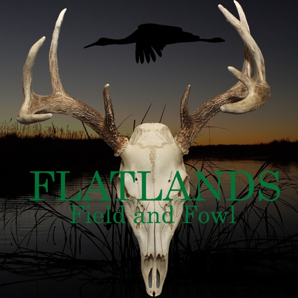 The Flatlands Field and Fowl Podcast