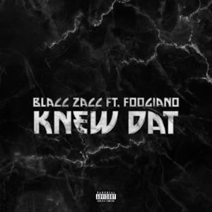 Blacc Zacc - Knew Dat feat. Foogiano