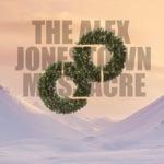 Alex Jonestown Massacre - O' Massive Night