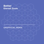 Better (Khalid) [Eternal Zoom Unofficial Remix] - Single