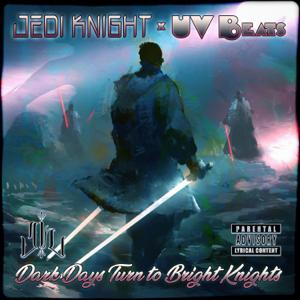 Jedi Knight & UV Beats - Dark Days Turn to Bright Knights