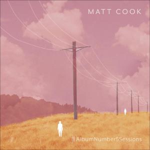 Matt Cook - #AlbumNumber5Sessions