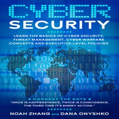Cyber Security: Learn the Basics of Cyber Security, Threat Management, Cyber Warfare Concepts and Executive-Level Policies (Unabridged)