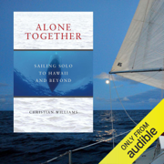 Alone Together: Sailing Solo to Hawaii and Beyond (Unabridged)