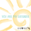 You Are My Sunshine - Kimié Miner