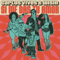 Carlos Vives & Wisin - Si Me Das Tu Amor artwork