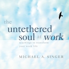 The Untethered Soul at Work: Teachings to Transform Your Work Life (Original Recording)