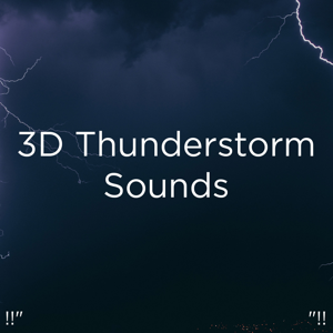 "Sounds Of Nature : Thunderstorm, Rain & Thunder Storms & Rain Sounds - !!"" 3d Thunderstorm Sounds ""!!"