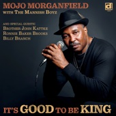 Mojo Morganfield - It's Good to Be King