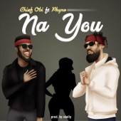Chief Obi - Na You (feat. Phyno) feat. Phyno