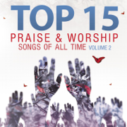 Top 15 Praise & Worship Songs of All Time, Vol. 2 - Heavenly Worship
