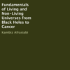 Kambiz Afrasiabi - Fundamentals of Living and Non-Living Universes from Black Holes to Cancer (Unabridged) Grafik