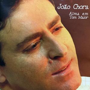 João Chora - Alma em Tom Maior