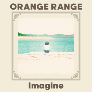 ORANGE RANGE - Imagine