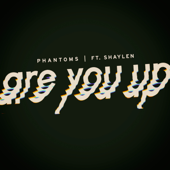Are You Up (feat. Shaylen)