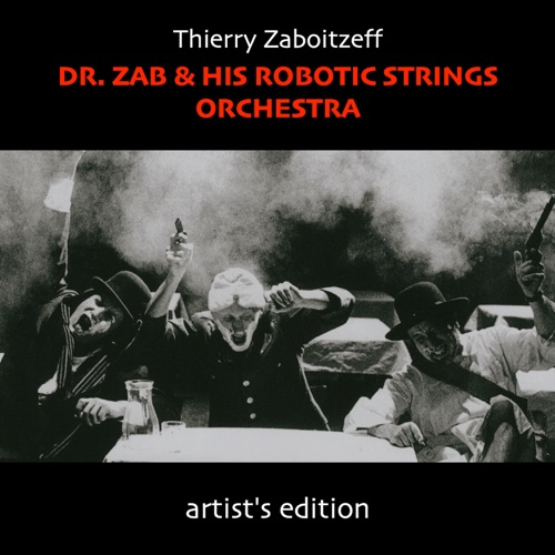 Dr. Zab & His Robotic Strings Orchestra (Artist's Edition) Image