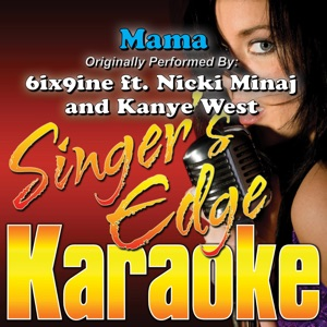 Singer's Edge Karaoke - Mama (Originally Performed By 6ix9ine, Nicki Minaj & Kanye West) [Karaoke]