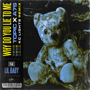 Topic & A7S - Why Do You Lie to Me feat. Lil Baby [KC Lights Remix]