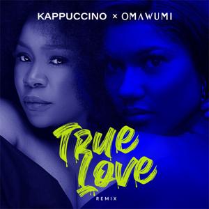 Kappuccino & Omawumi - True Love (Remix)
