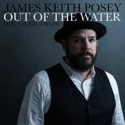 Out of the Water (feat. Laurel Taylor) - James Keith Posey - James Keith Posey