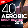 40 Aerobic Group Training 2019 Workout Session (40 Unmixed Compilation for Fitness & Workout 135 Bpm / 32 Count - Ideal for Aerobic, Cardio Dance, Body Workout) - Various Artists