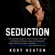 Kory Heaton - Seduction: The Ultimate Guide on How to Attract, Flirt with, and Seduce Women Using Your Attractive Alpha Male Personality, Including Dating Tips to Get a Girlfriend Who Will Pine for You (Unabridged)