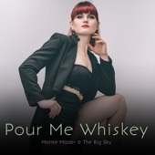 The Big Sky - Pour Me Whiskey