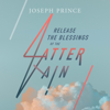 Release the Blessings of the Latter Rain - Joseph Prince