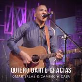 Quiero Darte Gracias - Omar Salas & Camino a Casa
