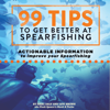 Isaac Daly & Levi Brown - 99 Tips to Get Better at Spearfishing: Actionable Information to Improve Your Spearfishing artwork
