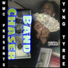$ Band Chaser $ - Yvng Tyree