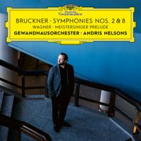 Gewandhausorchester Leipzig & Andris Nelsons - Bruckner: Symphonies Nos. 2 & 8 / Wagner: Meistersinger Prelude artwork